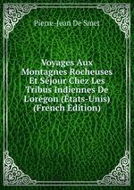 Voyages Aux Montagnes Rocheuses Et Sjour Chez Les Tribus Indiennes De L`orgon (tats-Unis) (French Edition)