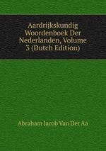 Aardrijkskundig Woordenboek Der Nederlanden, Volume 3 (Dutch Edition)
