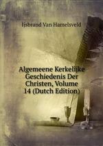 Algemeene Kerkelijke Geschiedenis Der Christen, Volume 14 (Dutch Edition)