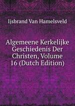 Algemeene Kerkelijke Geschiedenis Der Christen, Volume 16 (Dutch Edition)