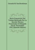 Breve Exposicin Del Trabajo Realizado Por La Seccin Tcnica Presentada Al Delegado Fiscal. Noviembre 1905 (Spanish Edition)