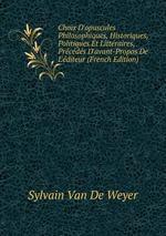 Choix D`opuscules Philosophiques, Historiques, Politiques Et Littraires, Prcds D`avant-Propos De L`diteur (French Edition)