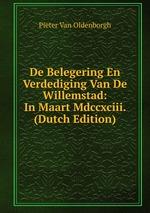 De Belegering En Verdediging Van De Willemstad: In Maart Mdccxciii. (Dutch Edition)