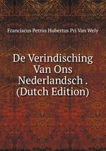 De Verindisching Van Ons Nederlandsch . (Dutch Edition)