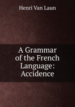 A Grammar of the French Language: Accidence