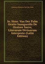 Io. Henr. Van Der Palm Oratio Inauguralis De Oratore Sacro, Literarum Divinarum Interprete (Latin Edition)
