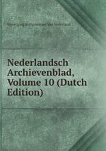 Nederlandsch Archievenblad, Volume 10 (Dutch Edition)