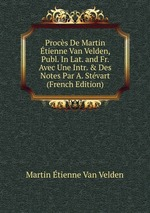 Procs De Martin tienne Van Velden, Publ. In Lat. and Fr. Avec Une Intr. & Des Notes Par A. Stvart (French Edition)