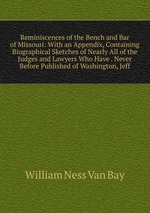 Reminiscences of the Bench and Bar of Missouri: With an Appendix, Containing Biographical Sketches of Nearly All of the Judges and Lawyers Who Have . Never Before Published of Washington, Jeff