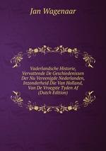 Vaderlandsche Historie, Vervattende De Geschiedenissen Der Nu Vereenigde Nederlanden, Inzonderheid Die Van Holland, Van De Vroegste Tyden Af (Dutch Edition)