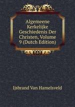 Algemeene Kerkelijke Geschiedenis Der Christen, Volume 9 (Dutch Edition)