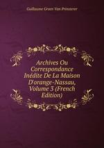 Archives Ou Correspondance Indite De La Maison D`orange-Nassau, Volume 3 (French Edition)
