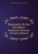Biographie De Son Excellence Iwakoura Tomomi. (French Edition)