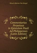 Commentarius Perpetuus in Epistolam Pauli Ad Philippenses (Latin Edition)