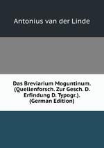 Das Breviarium Moguntinum. (Quellenforsch. Zur Gesch. D. Erfindung D. Typogr.). (German Edition)