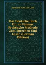 Das Deutsche Buch Fr an Fngen: Praktische Methode Zom Sprechen Und Lesen (German Edition)