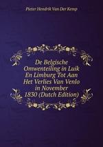 De Belgische Omwenteiling in Luik En Limburg Tot Aan Het Verlies Van Venlo in November 1830 (Dutch Edition)