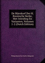 De Bijenkorf Der H. Roomsche Kerke, Met Inleiding En Varianten, Volumes 1-2 (Dutch Edition)