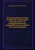 De Omwenteling in Polen of Schets Der Voornaamste Poolsche Staats- En Krijgsgebeurtenissen Gedurende De Jaren 1830 En 1831 (Dutch Edition)