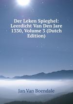 Der Leken Spieghel: Leerdicht Van Den Jare 1330, Volume 3 (Dutch Edition)