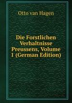 Die Forstlichen Verhaltnisse Preussens, Volume 1 (German Edition)
