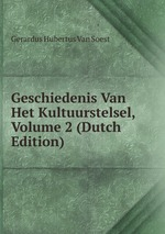 Geschiedenis Van Het Kultuurstelsel, Volume 2 (Dutch Edition)