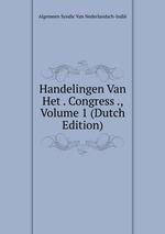 Handelingen Van Het . Congress ., Volume 1 (Dutch Edition)