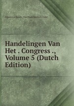 Handelingen Van Het . Congress ., Volume 5 (Dutch Edition)