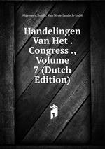 Handelingen Van Het . Congress ., Volume 7 (Dutch Edition)