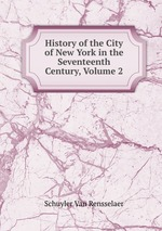 History of the City of New York in the Seventeenth Century, Volume 2