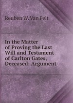 In the Matter of Proving the Last Will and Testament of Carlton Gates, Deceased: Argument