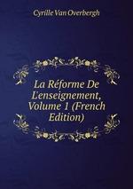 La Rforme De L`enseignement, Volume 1 (French Edition)
