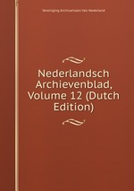 Nederlandsch Archievenblad, Volume 12 (Dutch Edition)