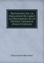 Recherches Sur La Maturation De L`oeuf, La Fcondation, Et La Division Cellulaire (French Edition)