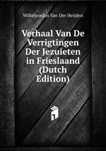 Verhaal Van De Verrigtingen Der Jezuieten in Frieslaand (Dutch Edition)