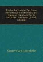 tudes Sur L`origine Des Noms Patronymiques Flamands Et Sur Quelques Questions Qui Se Rattachent Aux Noms (French Edition)