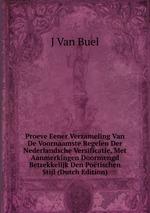 Proeve Eener Verzameling Van De Voornaamste Regelen Der Nederlandsche Versificatie, Met Aanmerkingen Doormengd Betrekkelijk Den Potischen Stijl (Dutch Edition)