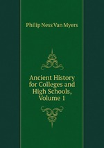 Ancient History for Colleges and High Schools, Volume 1
