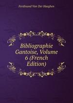 Bibliographie Gantoise, Volume 6 (French Edition)
