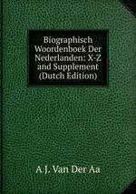 Biographisch Woordenboek Der Nederlanden: X-Z and Supplement (Dutch Edition)