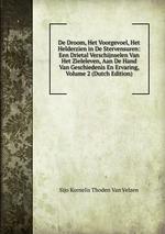 De Droom, Het Voorgevoel, Het Helderzien in De Stervensuren: Een Drietal Verschijnselen Van Het Zieleleven, Aan De Hand Van Geschiedenis En Ervaring, Volume 2 (Dutch Edition)