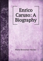 Enrico Caruso: A Biography
