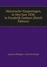 Historische Nasporingen, in Den Jare 1838, in Frankrijk Gedaan (Dutch Edition)