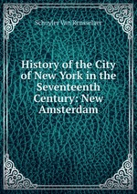 History of the City of New York in the Seventeenth Century: New Amsterdam
