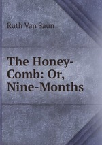 The Honey-Comb: Or, Nine-Months
