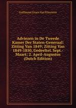 Adviezen in De Tweede Kamer Der Staten-Generaal: Zitting Van 1849; Zitting Van 1849-1850, Gedeeltel. Sept.-Maart; 2. April-Augustus (Dutch Edition)
