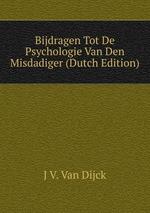 Bijdragen Tot De Psychologie Van Den Misdadiger (Dutch Edition)