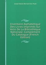 Inventaire Alphabetique Des Livres Imprims Sur Velin De La Bibliothque Nationale: Complment Du Catalogue (French Edition)