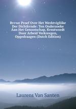 Rvvwe Proef Over Het Werktvigliike Der Dichtkvnde: Ten Onderzoeke Aan Het Genootschap, Kvnstwordt Door Arbeid Verkreegen, Opgedraagen (Dutch Edition)