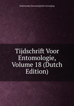 Tijdschrift Voor Entomologie, Volume 18 (Dutch Edition)
